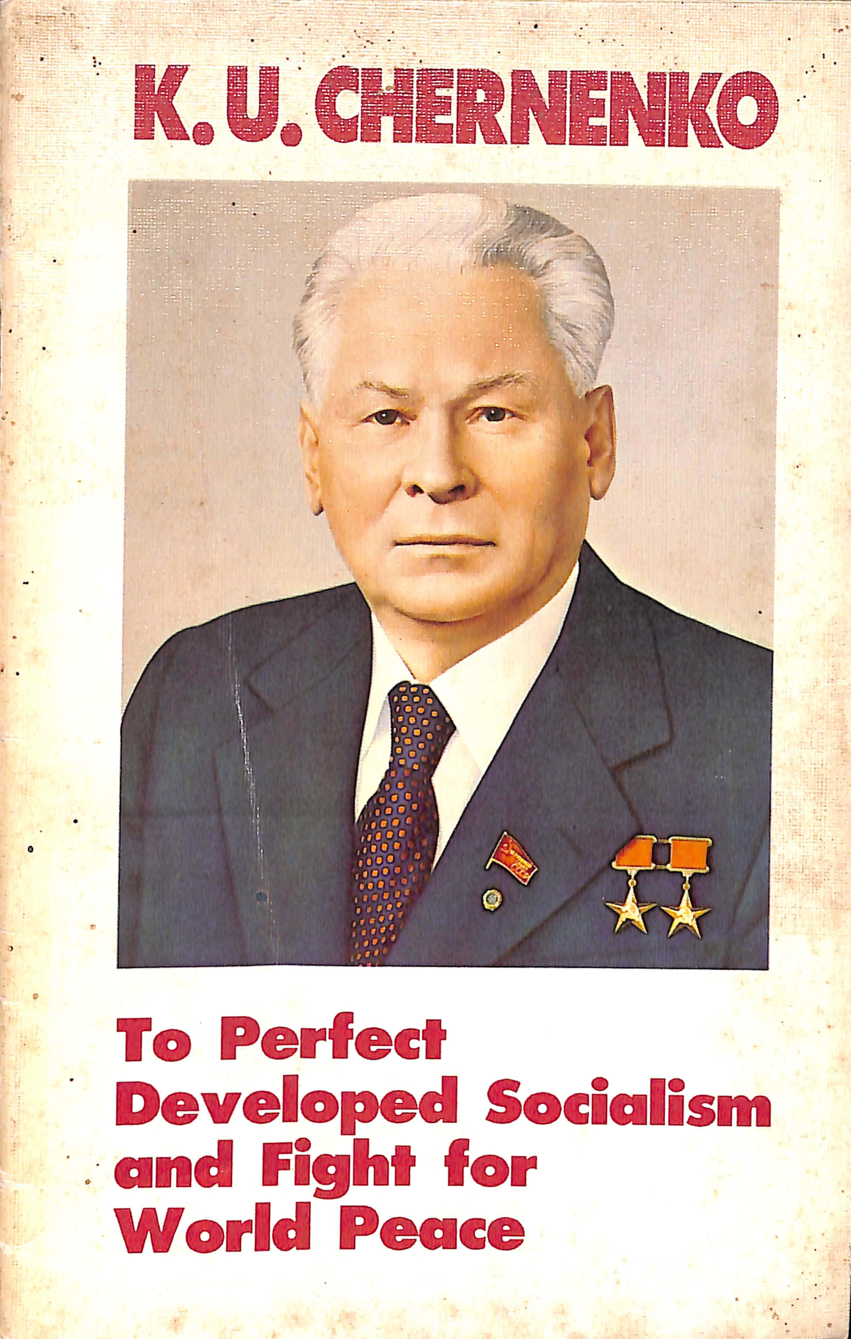 K U Chernenko To perfect developed socialism and fight for world peace