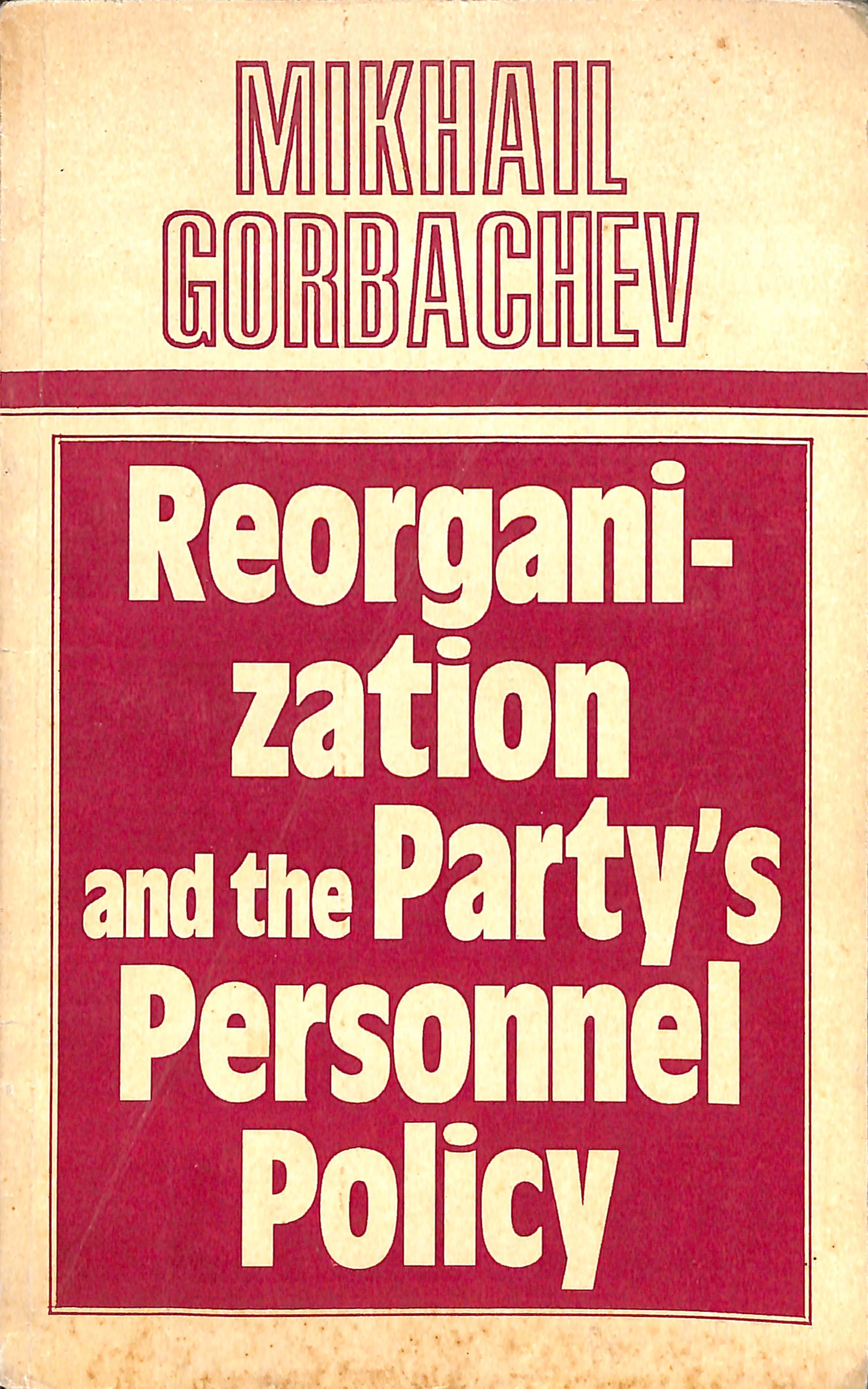 MIKHAIL GORBACHEV Reorganization and the Party's personnel Policy